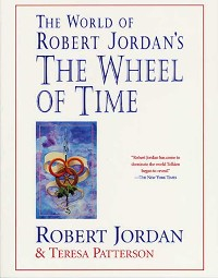 ROBERT JORDAN & TERESA PATTERSON - The World of Robert Jordan's the Wheel of Time