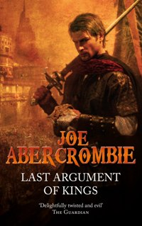 JOE ABERCROMBIE - Last Argument of Kings